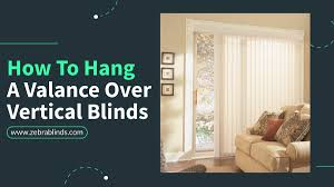 how to hang a valance over vertical blinds