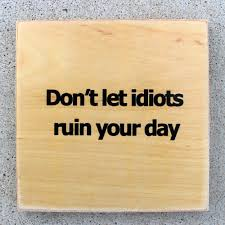 Funny Quote Office Art Dont Let Idiots Idiot Stupid People Boss