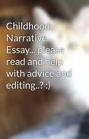 Childhood Narrative Essay Please Read And Help With Advice And