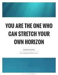 Horizon Quotes Enchanting You Are The One Who Can Stretch Your Own Horizon Picture Quotes