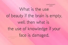 What Is Beauty If The Brain Is Empty Quotes Best of Beauty Quotes And Sayings Images Pictures Page 24 CoolNSmart