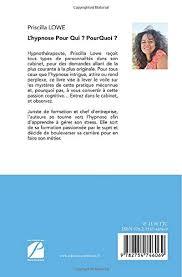 L'hypnose Pour Qui ? Pourquoi ?: L'histoire de 30 clients, 26 thématiques  abordées (Essai) (French Edition): Lowe, Priscilla: 9782754746069:  Amazon.com: Books