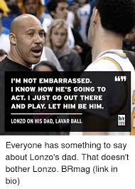 Lavar Ball Quotes Impressive I'M NOT EMBARRASSED I KNOW HOW HE'S GOING TO ACT I JUST GO OUT THERE