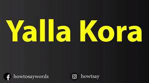 How To Pronounce Yalla Kora يلا كورة - YouTube