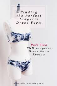 Finding The Perfect Lingerie Dress Form Part Two Pgm