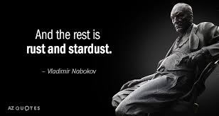 Vladimir Nabokov Quote And The Rest Is Rust And Stardust