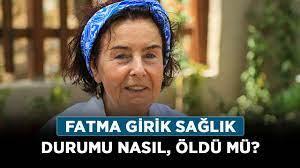 Fatma Girik sağlık durumu nasıl, öldü mü? Fatma Girik kimdir, nereli? -  Haberler - Diriliş Postası