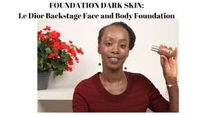 foundation for dark skin the dior backse face and body foundation