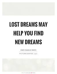 Lost Dream Quotes Best Of Lost Dreams May Help You Find New Dreams Picture Quotes