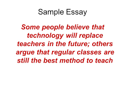 essay writing ten important things efl teachers should know by  8 sample essay some people believe that technology will replace teachers in the future others argue that regular classes are still the best method to teach