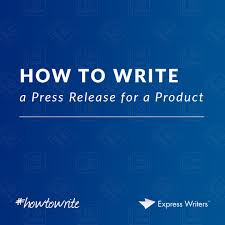 how to write a press release for a product express writers 4 things to remember before writing a product focused press release