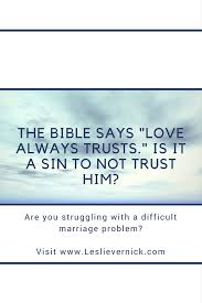 But his heart is not with thee. The Bible Says Love Always Trusts Is It A Sin To Not Trust Him Leslie Vernick Christ Centered Counseling