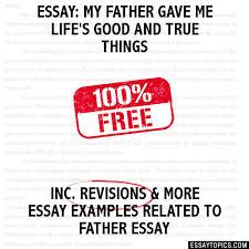 essay about my father co essay about my father
