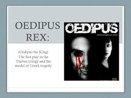 oedipus rex oedipus the king the first play in the theban 1 oedipus rex oedipus the king the first play in the theban trilogy and the model of greek tragedy