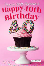 Find that perfect quote to express your wishes to them on their milestone birthday. 40 Ways To Wish Someone A Happy 40th Birthday Allwording Com
