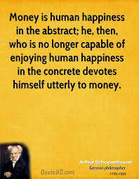Quotes About Money And Happiness Arthur Schopenhauer Money Quotes QuoteHD 79