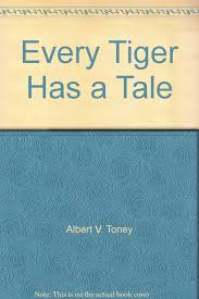 Every Tiger Has a Tale: Albert V. Toney: 9780970946317: Amazon.com: Books