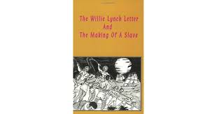 william lynch letter the willie lynch letter and the making of a slave by kashif malik