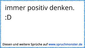 Immer Positiv Denken D Spruchmonsterde