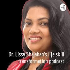 Dr. Lissy Shajahan's life skill transformation podcast