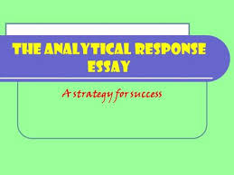 how to write a text response essay ppt  the analytical response essay a strategy for success