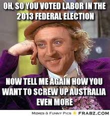 oh, so you voted labor in the 2013 federal election ... - Willy ... via Relatably.com