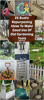 Brilliant garden junk repurposed ideas create artistic landscaping Upcycled Garden 25 Rustic Repurposing Ideas To Make Good Use Of Old Gardening Tools Diy Crafts 25 Rustic Repurposing Ideas To Make Good Use Of Old Gardening Tools