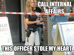 Call internal affairs this officer stole my heart - Misc - quickmeme via Relatably.com
