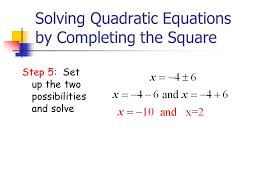 12 solving quadratic equations by completing the square step 5 set up the two possibilities and solve