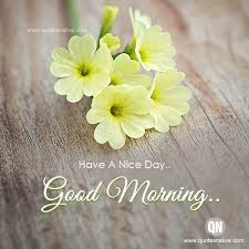 Good Morning Have A Nice Day Quotes Best of Have A Nice Day WISHES Quotes