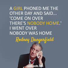 Rodney Dangerfield Quote About Phone Girl CQ Gorgeous Rodney Dangerfield Quotes