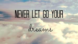 Never Let Go Of Your Dreams Quotes Best Of Never Let Go Of Your Dreams Quotes