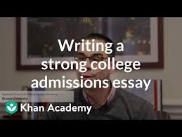 Example Of Admission Essays Writing A Strong College Admissions Essay Video Khan Academy