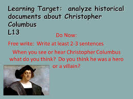 learning target analyze historical documents about christopher  learning target analyze historical documents about christopher columbus l13 do now write