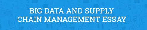 big data and supply chain management essay com big data and supply chain management essay