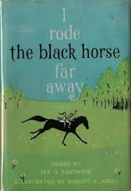 i rode the black horse far away written by ivy o eastwick ilrated by robert a jones abingdon press 1960 62 pp find this pin and more on c cover 3
