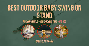 top 3 outdoor baby swings on stand enjoy time outside