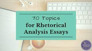 Analytical Essay Topics 70 Rhetorical Analysis Essay Topics Lindsay Ann Learning