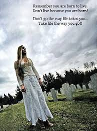 Inspirational Quotes About Death Cool Take Life The Way You Go Quote Picture