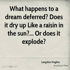 langston hughes quotes quotehd what happens to a dream deferred does it dry up like a raisin in the