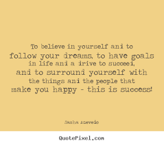 Famous Quotes About Following Your Dreams Best of To Believe In Yourself And To Follow Your Sasha Azevedo Good
