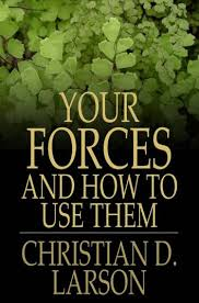 """Your Forces And How To Use Them""- Christian D. Larson"