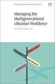 Managing the Multigenerational Librarian Workforce by Holder, Sara ...