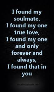 True Love Quotes Best I found my soulmate I found my one true love I found my one and