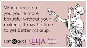 when people tell you you re more beautiful without your makeup it may be