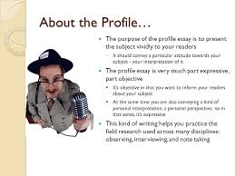 writing a profile essay ppt video online  about the profile the purpose of the profile essay is to present the subject vividly