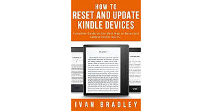 HOW TO RESET AND UPDATE KINDLE DEVICES: Complete Guide on the Best Way to  Reset and Update Kindle Device by Ivan Bradley