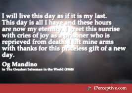 Og Mandino Quotes Impressive Og Mandino Quote I Will Live This Day As If It Is My IPerceptive
