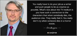 glen mazzara quote you really have to do your job as a writer you really have to do your job as a writer and push people to be as