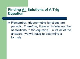 finding all solutions of a trig equation remember trigonometric functions are periodic